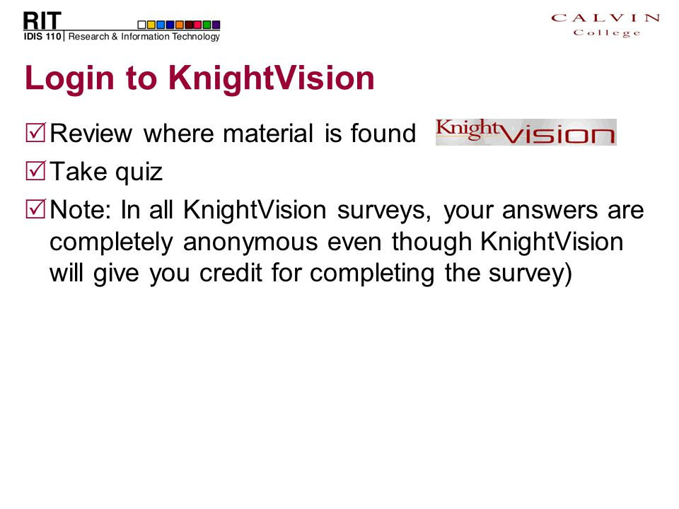 Login to KnightVision  Review where material is found  Take quiz  Note: In all KnightVision surveys, your answers are completely anonymous even tho
