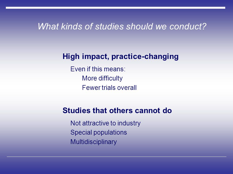 What kinds of studies should we conduct.