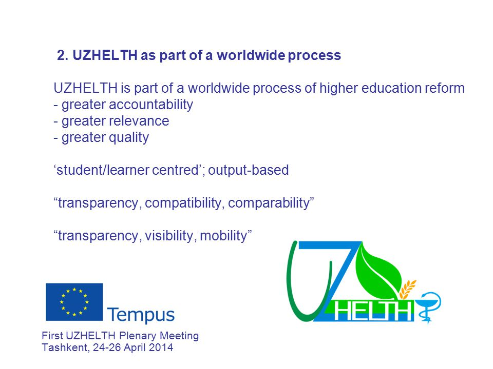 2. UZHELTH as part of a worldwide process UZHELTH is part of a worldwide process of higher education reform - greater accountability - greater relevan