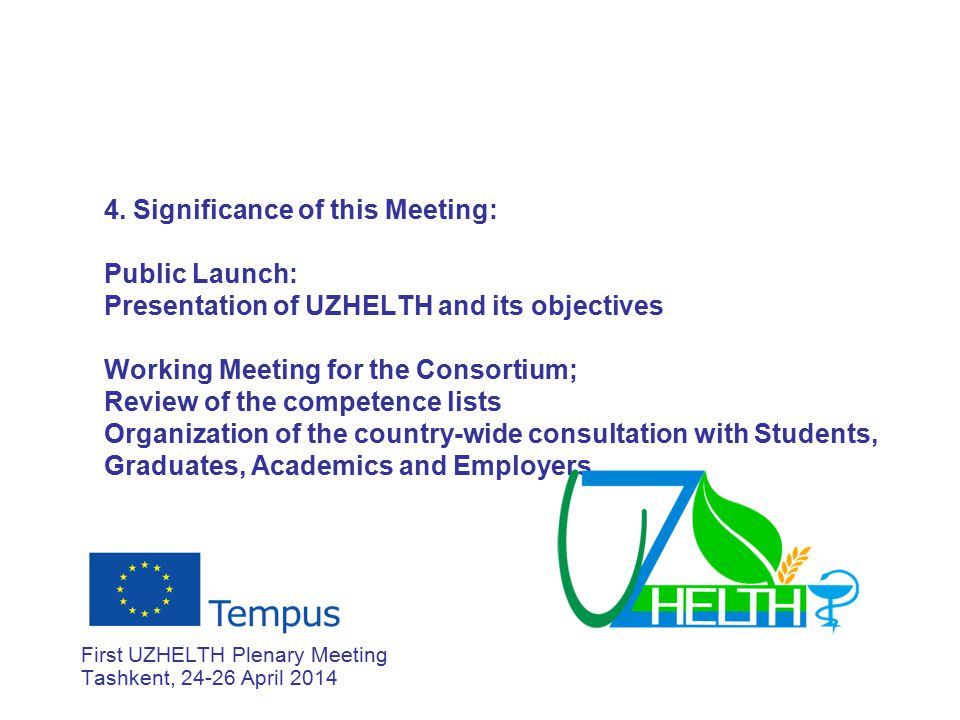 4. Significance of this Meeting: Public Launch: Presentation of UZHELTH and its objectives Working Meeting for the Consortium; Review of the competenc