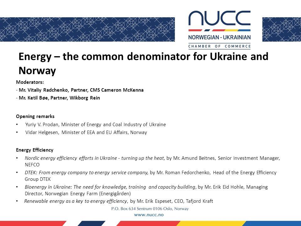 Energy – the common denominator for Ukraine and Norway Moderators: - Mr.