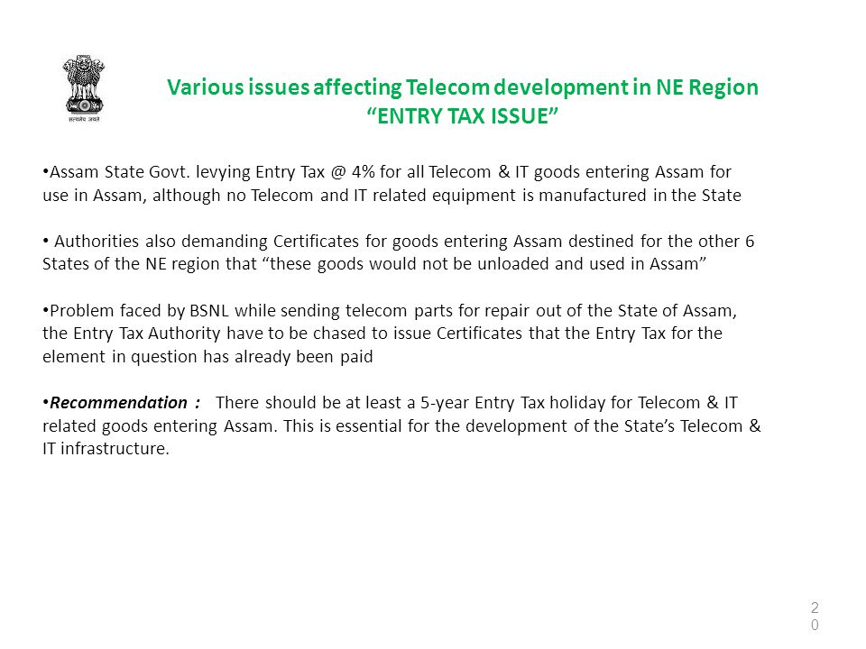20 Various issues affecting Telecom development in NE Region ENTRY TAX ISSUE Assam State Govt.