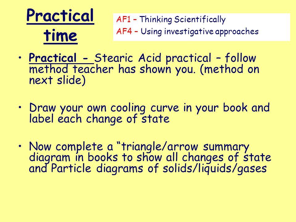Practical time Practical - Stearic Acid practical – follow method teacher has shown you.