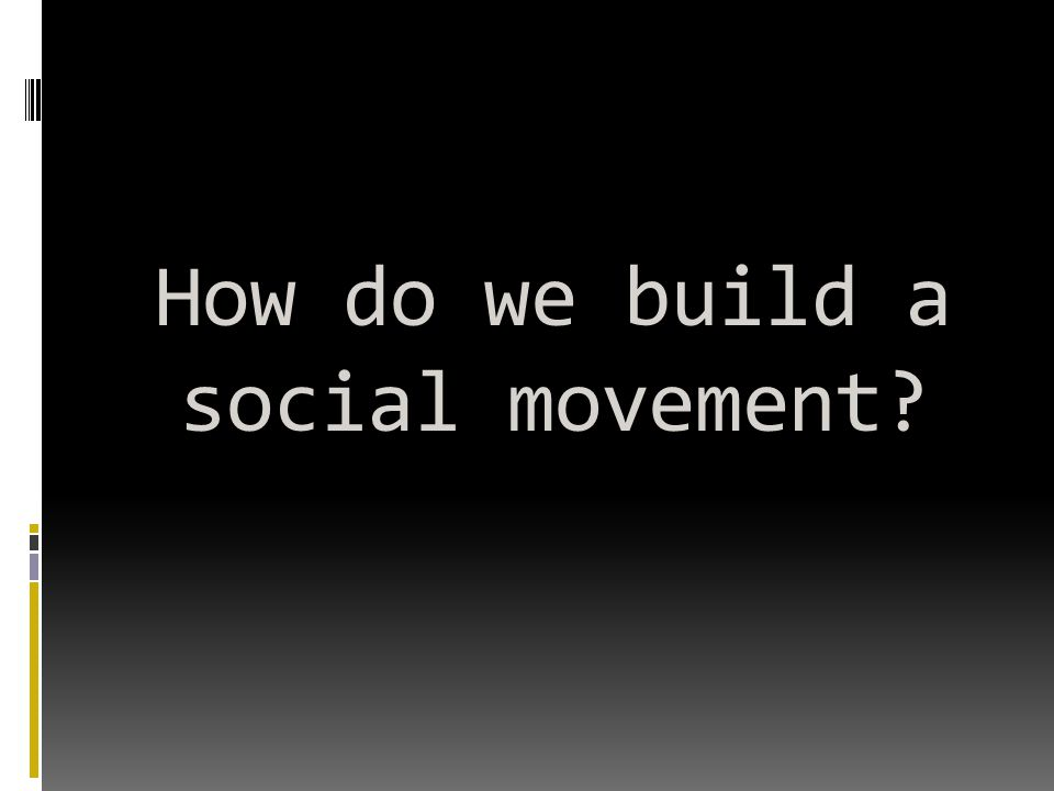 How do we build a social movement?