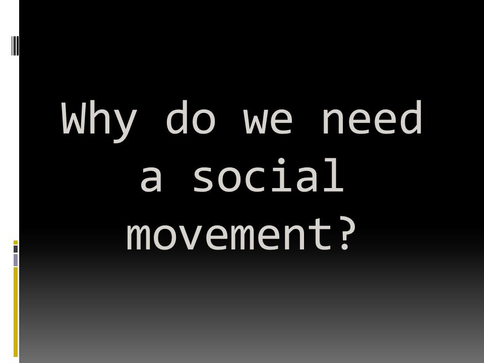 Why do we need a social movement?