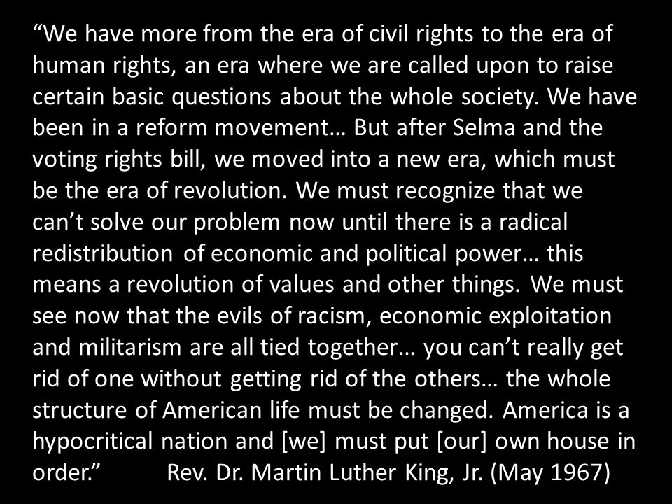 We have more from the era of civil rights to the era of human rights, an era where we are called upon to raise certain basic questions about the whole society.