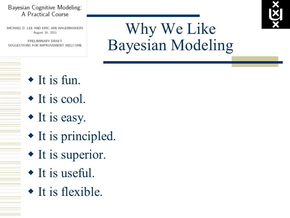 Why We Like Bayesian Modeling  It is fun.  It is cool.