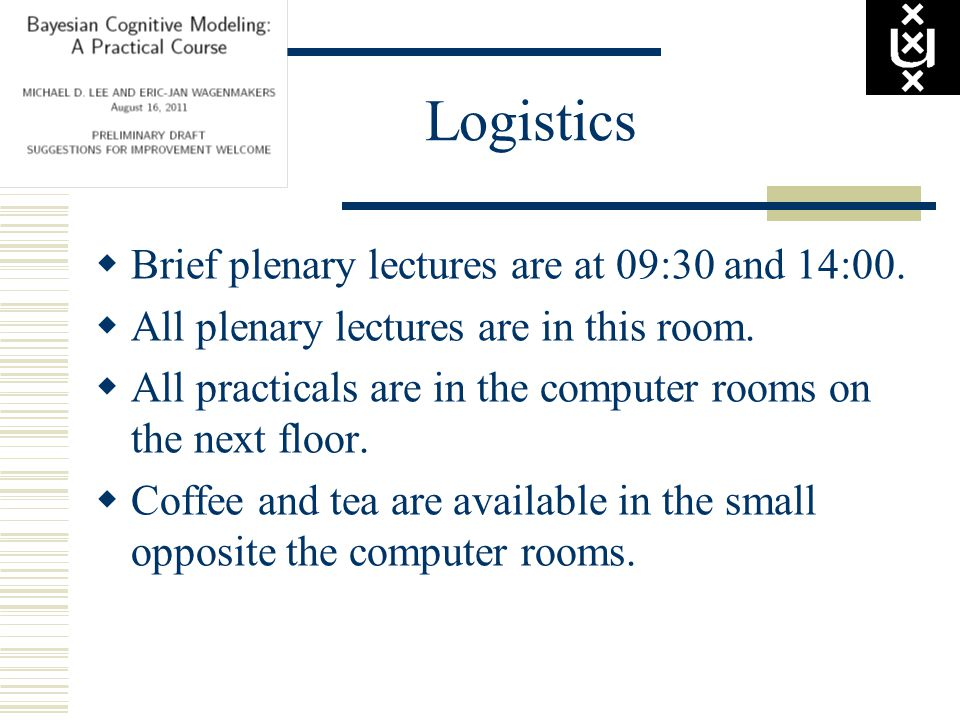 Logistics  Brief plenary lectures are at 09:30 and 14:00.