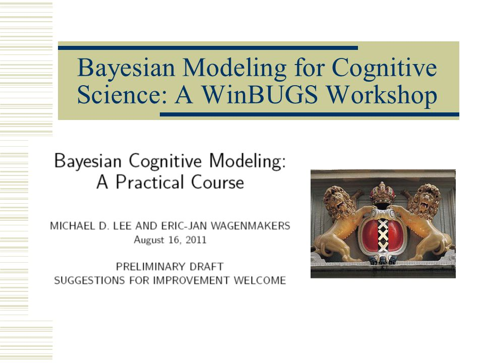 Bayesian Modeling for Cognitive Science: A WinBUGS Workshop