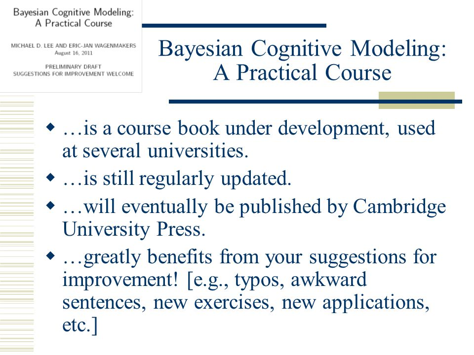 Bayesian Cognitive Modeling: A Practical Course  …is a course book under development, used at several universities.