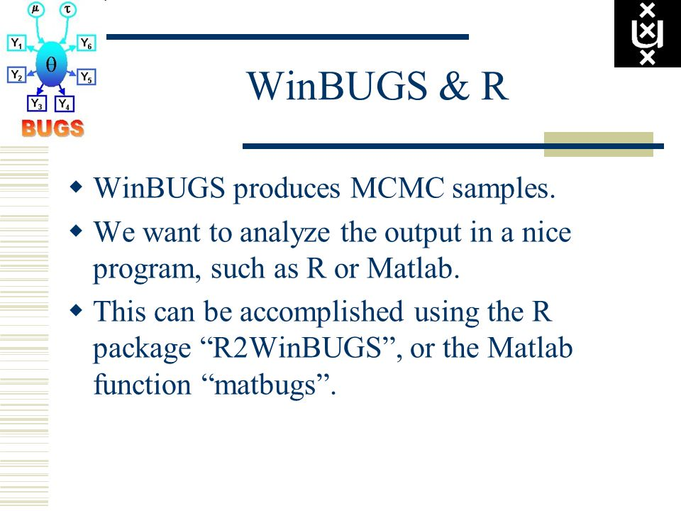 WinBUGS & R  WinBUGS produces MCMC samples.