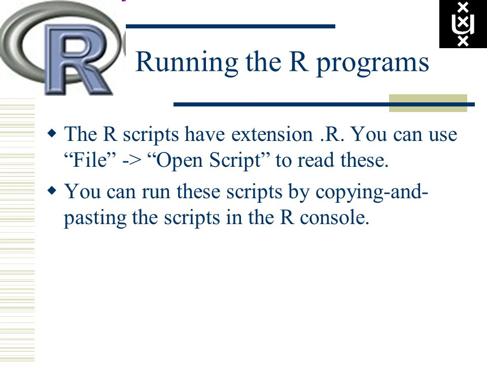 Running the R programs  The R scripts have extension.R.