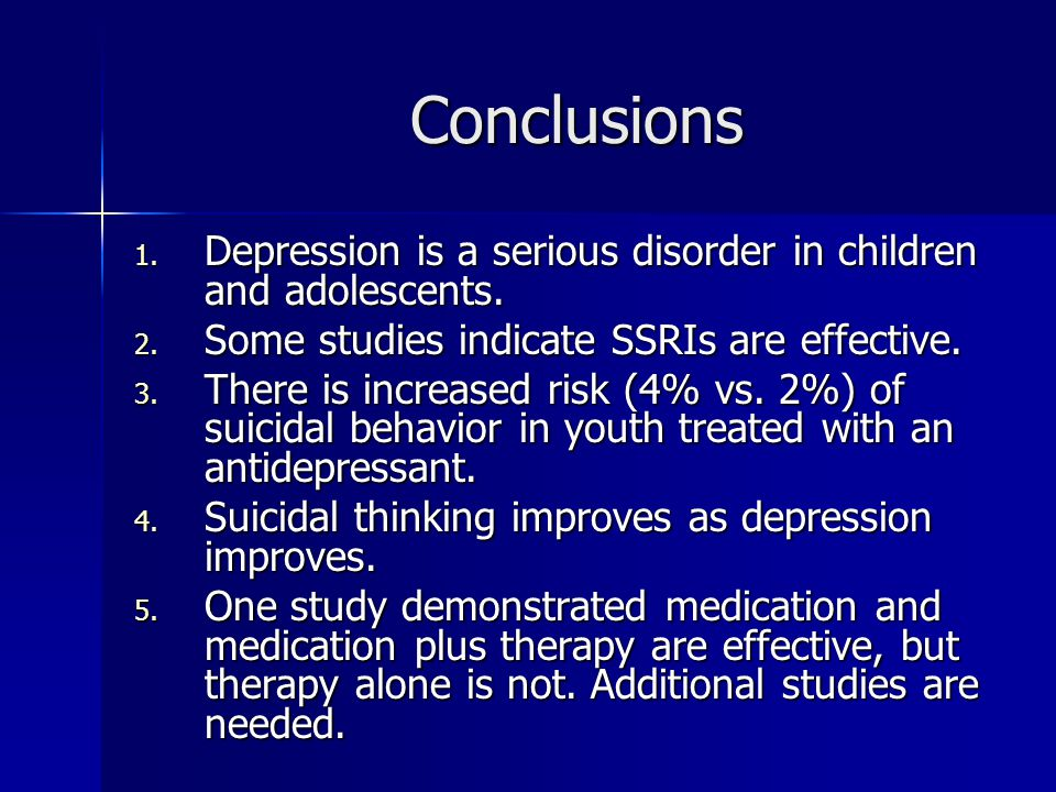 Conclusions 1. Depression is a serious disorder in children and adolescents.