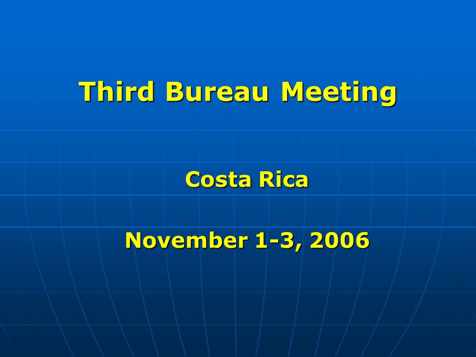 Third Bureau Meeting Costa Rica November 1-3, 2006