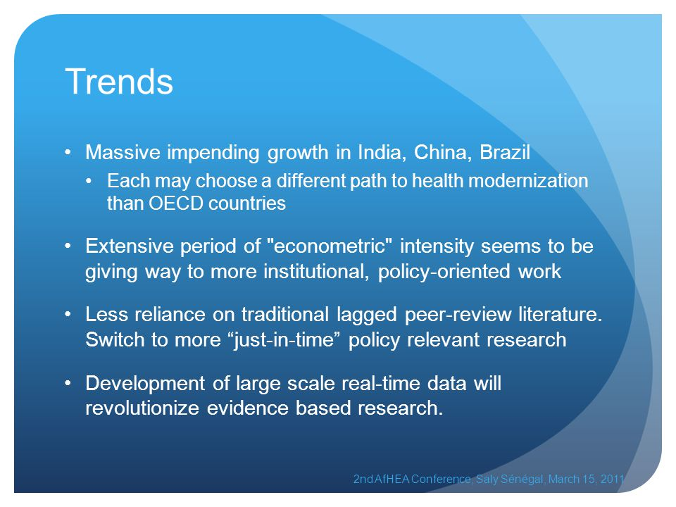 Trends Massive impending growth in India, China, Brazil Each may choose a different path to health modernization than OECD countries Extensive period