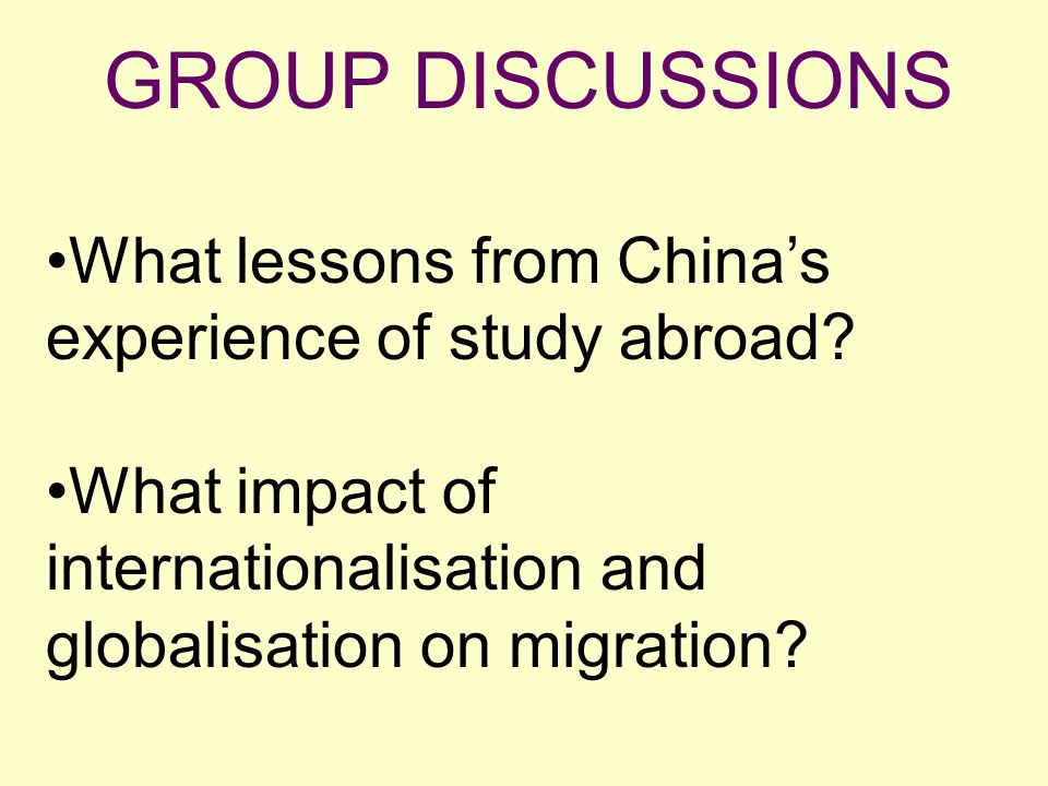 GROUP DISCUSSIONS What lessons from China's experience of study abroad? What impact of internationalisation and globalisation on migration?