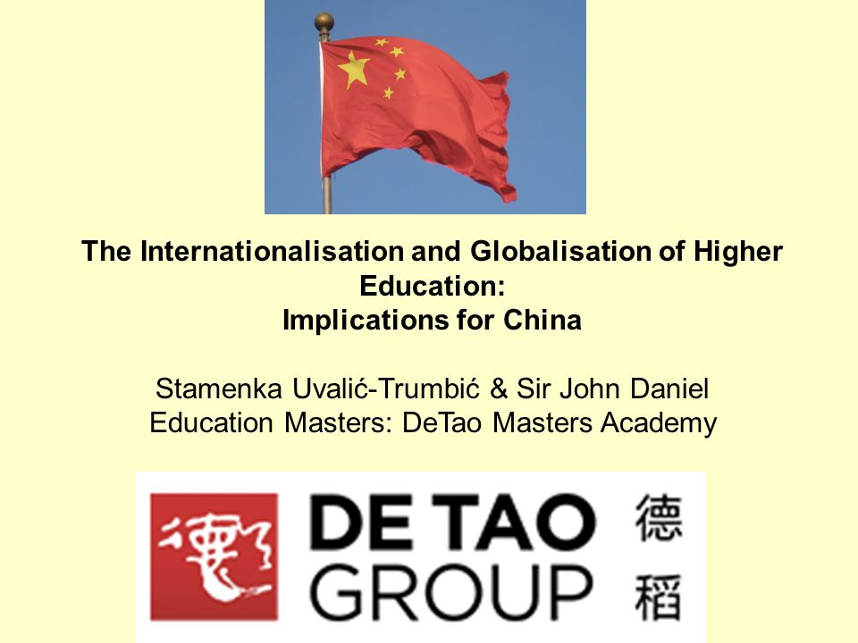 The Internationalisation and Globalisation of Higher Education: Implications for China Stamenka Uvalić-Trumbić & Sir John Daniel Education Masters: De