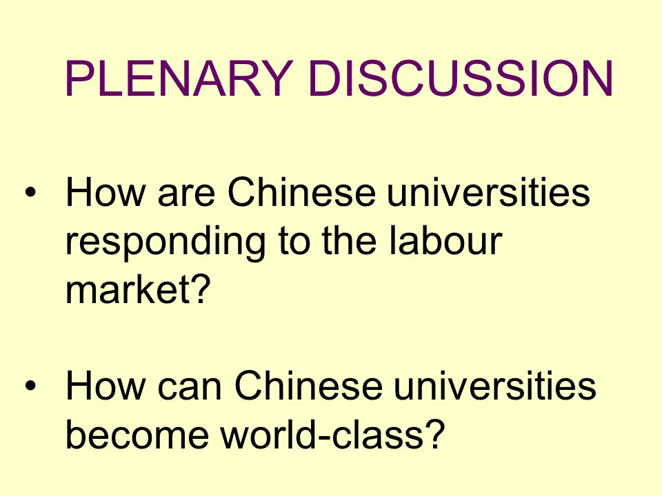 PLENARY DISCUSSION How are Chinese universities responding to the labour market? How can Chinese universities become world-class?