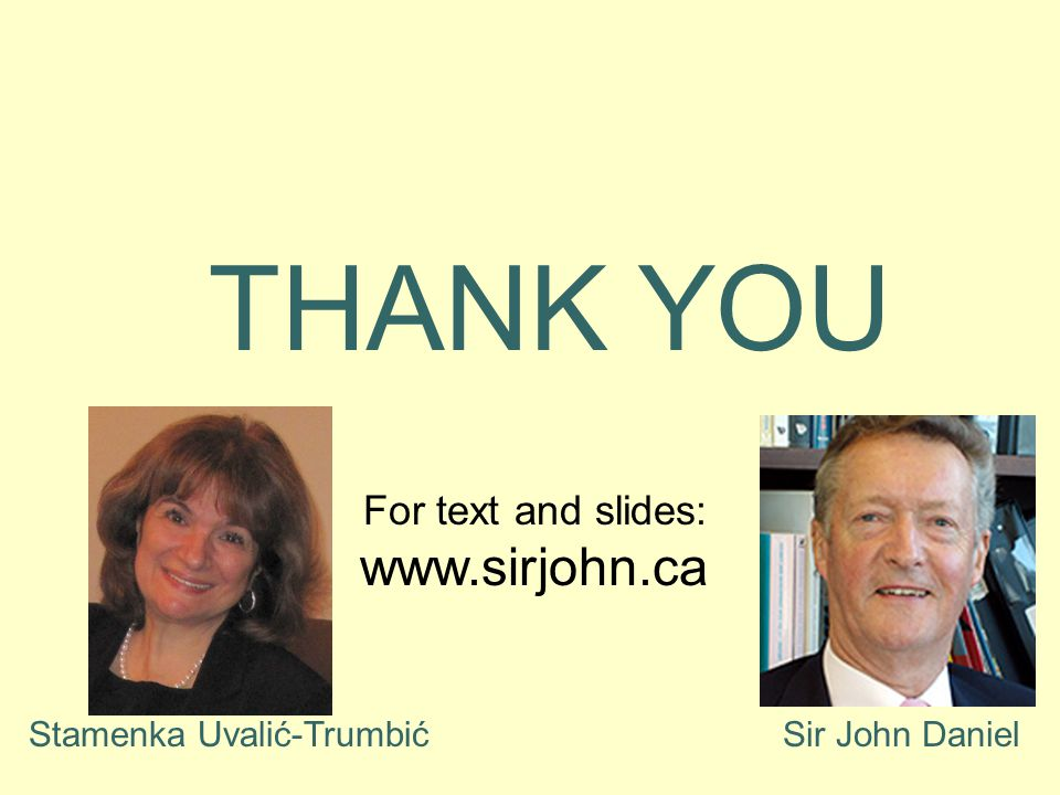 THANK YOU Stamenka Uvalić-TrumbićSir John Daniel For text and slides: www.sirjohn.ca