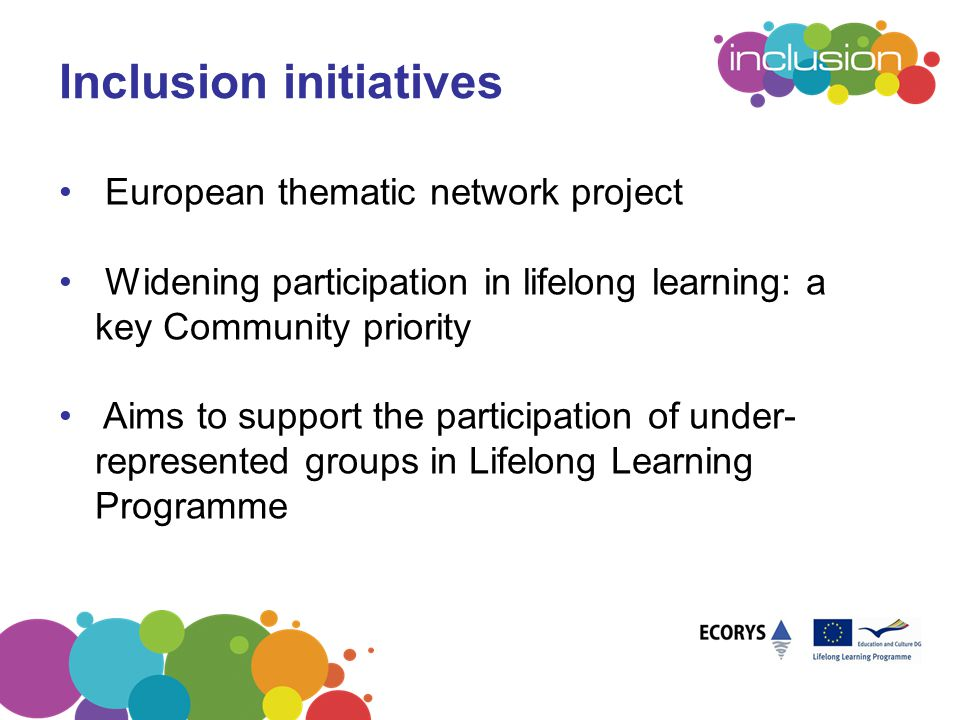 Inclusion initiatives European thematic network project Widening participation in lifelong learning: a key Community priority Aims to support the part