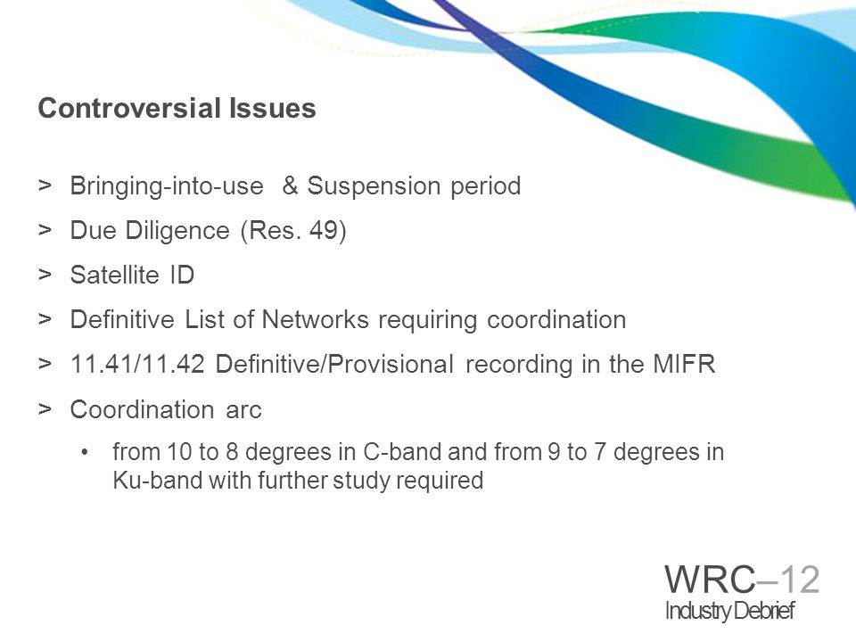 WRC–12 Industry Debrief Controversial Issues >Bringing-into-use & Suspension period >Due Diligence (Res.