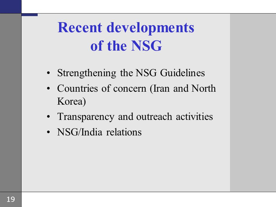 19 Recent developments of the NSG Strengthening the NSG Guidelines Countries of concern (Iran and North Korea) Transparency and outreach activities NS