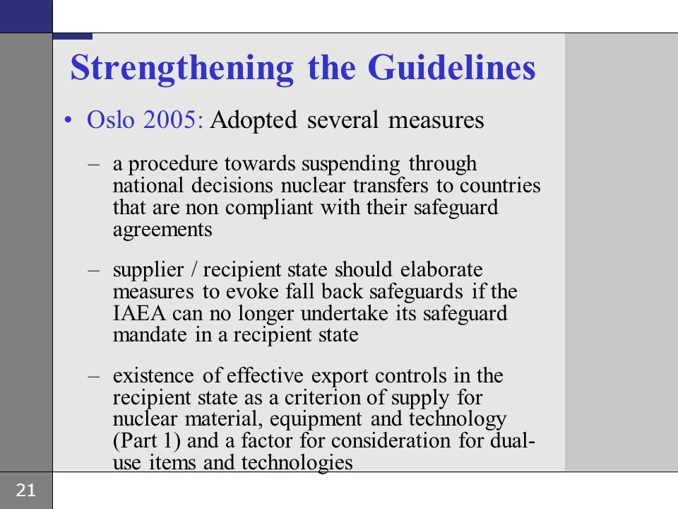 21 Strengthening the Guidelines Oslo 2005: Adopted several measures –a procedure towards suspending through national decisions nuclear transfers to co