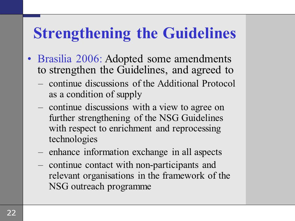 22 Strengthening the Guidelines Brasilia 2006: Adopted some amendments to strengthen the Guidelines, and agreed to –continue discussions of the Additi