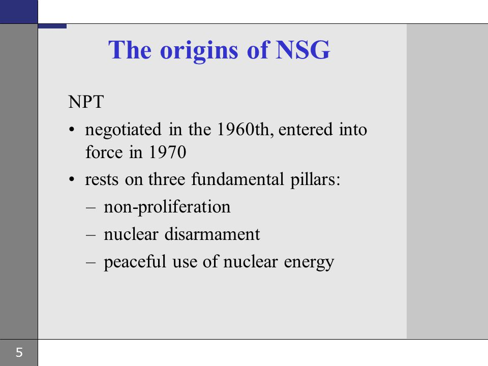 16 Structure of the NSG NSG Plenary –governing and decision making body of NSG issues –decisions by consensus Consultative Group –working body –submits recommendations to the Plenary –decisions by consensus Information Exchange Meeting –forum for exchange of information on proliferation trends and concerns
