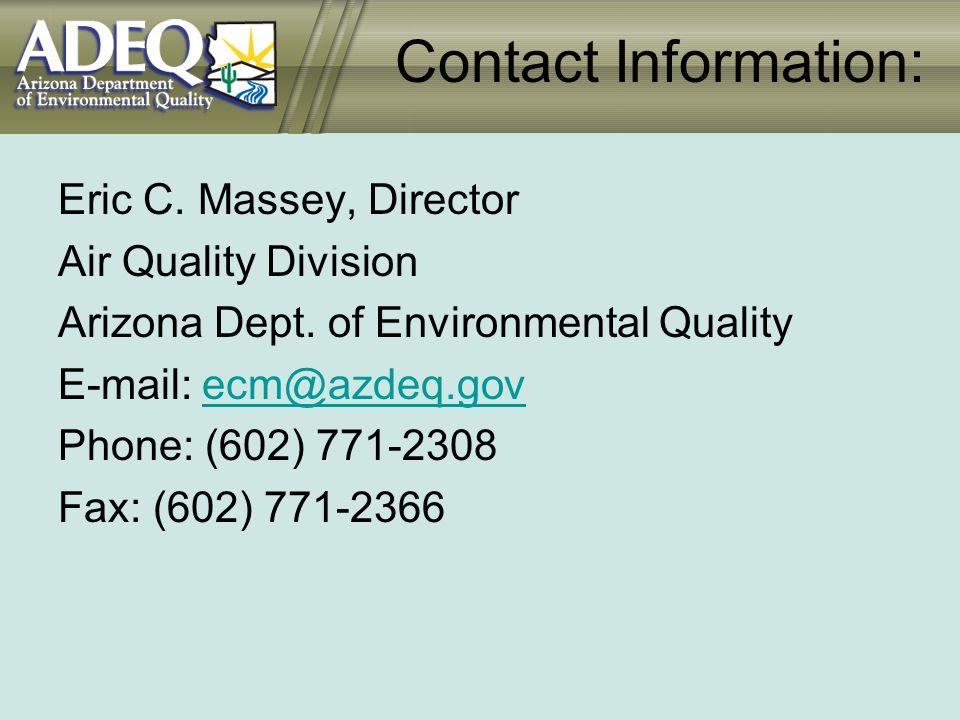 Contact Information: Eric C. Massey, Director Air Quality Division Arizona Dept.
