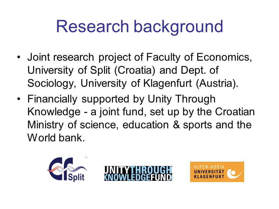 Research background Joint research project of Faculty of Economics, University of Split (Croatia) and Dept.