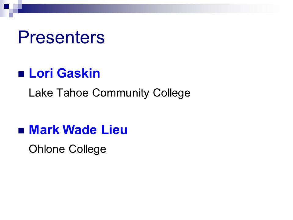 Presenters Lori Gaskin Lake Tahoe Community College Mark Wade Lieu Ohlone College