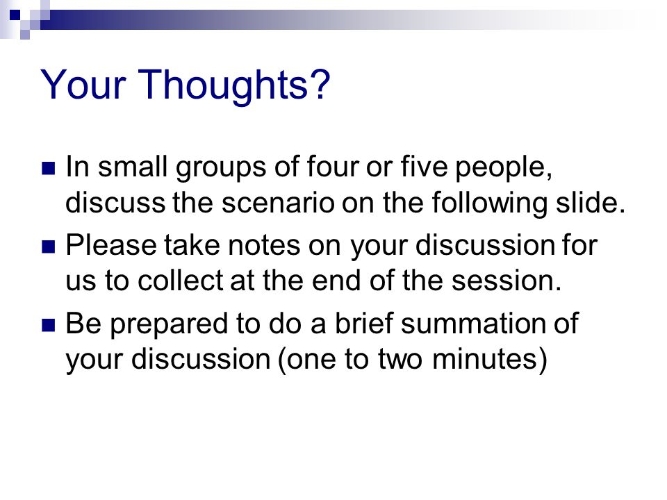 Your Thoughts. In small groups of four or five people, discuss the scenario on the following slide.