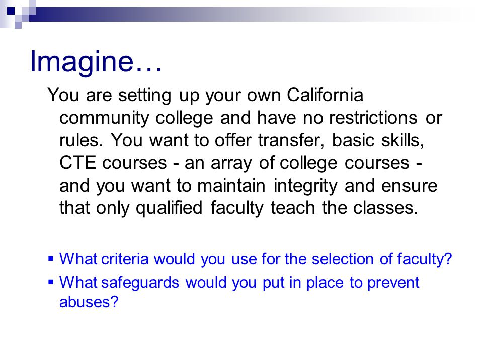 Imagine… You are setting up your own California community college and have no restrictions or rules.