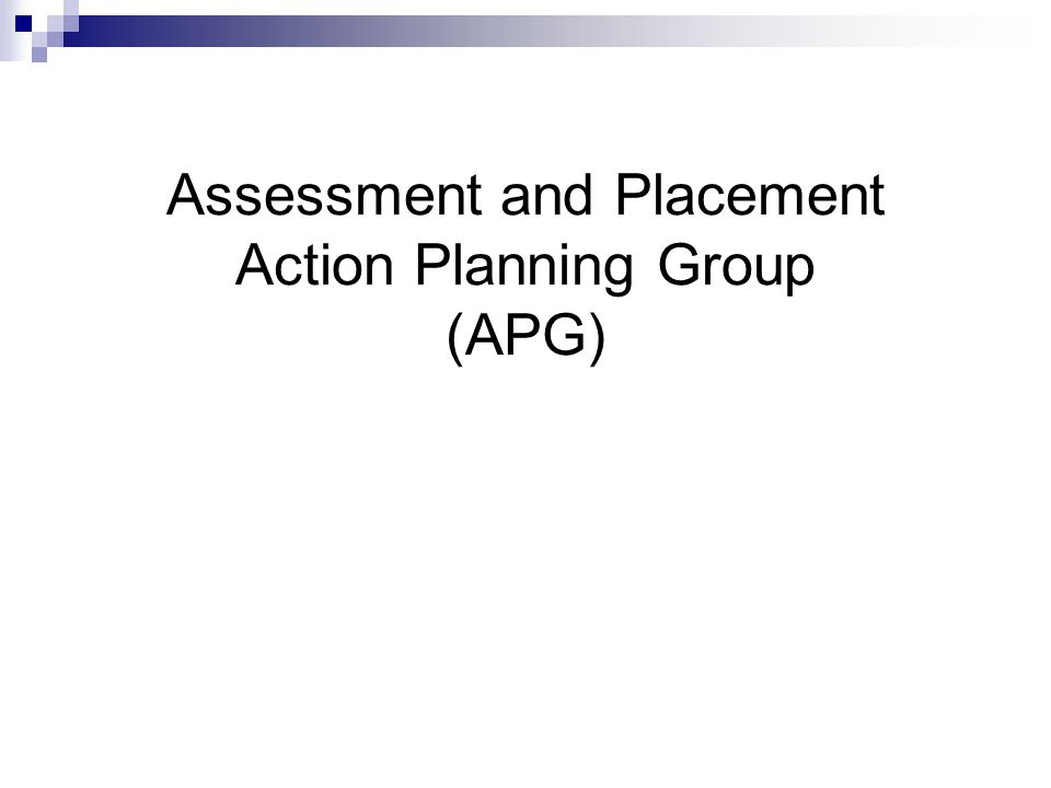 Assessment and Placement Action Planning Group (APG)