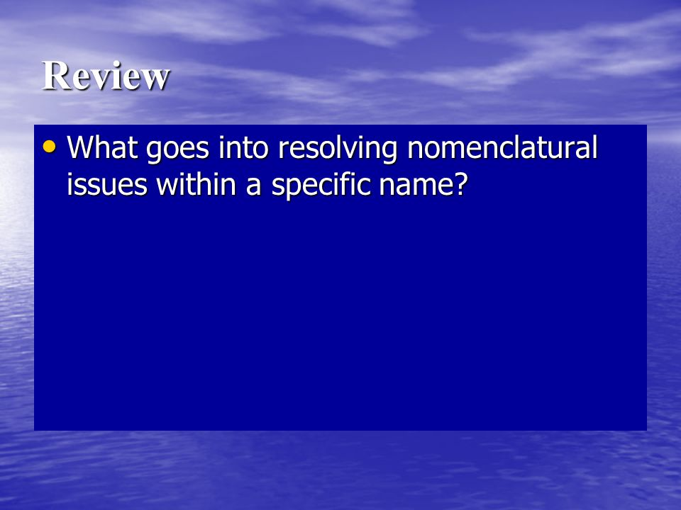 Review What goes into resolving nomenclatural issues within a specific name.