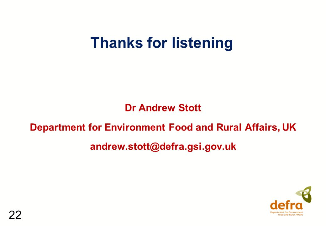 22 Thanks for listening Dr Andrew Stott Department for Environment Food and Rural Affairs, UK andrew.stott@defra.gsi.gov.uk