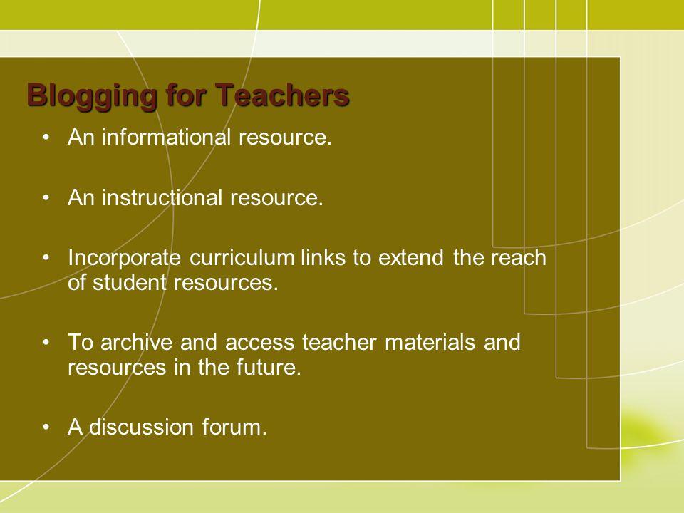 Blogging for Teachers An informational resource. An instructional resource.