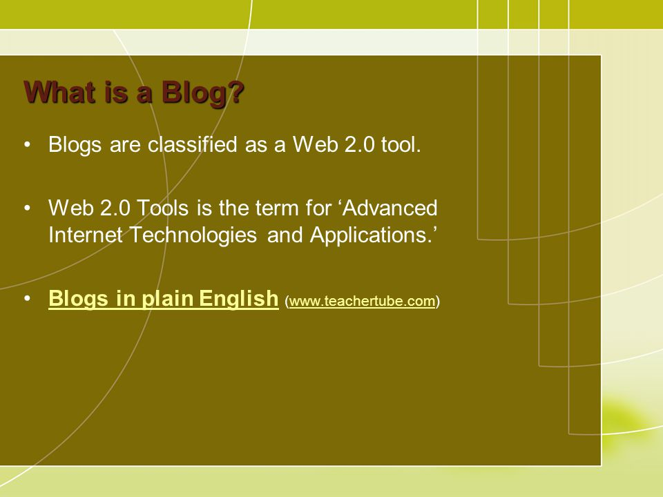 What is a Blog. Blogs are classified as a Web 2.0 tool.