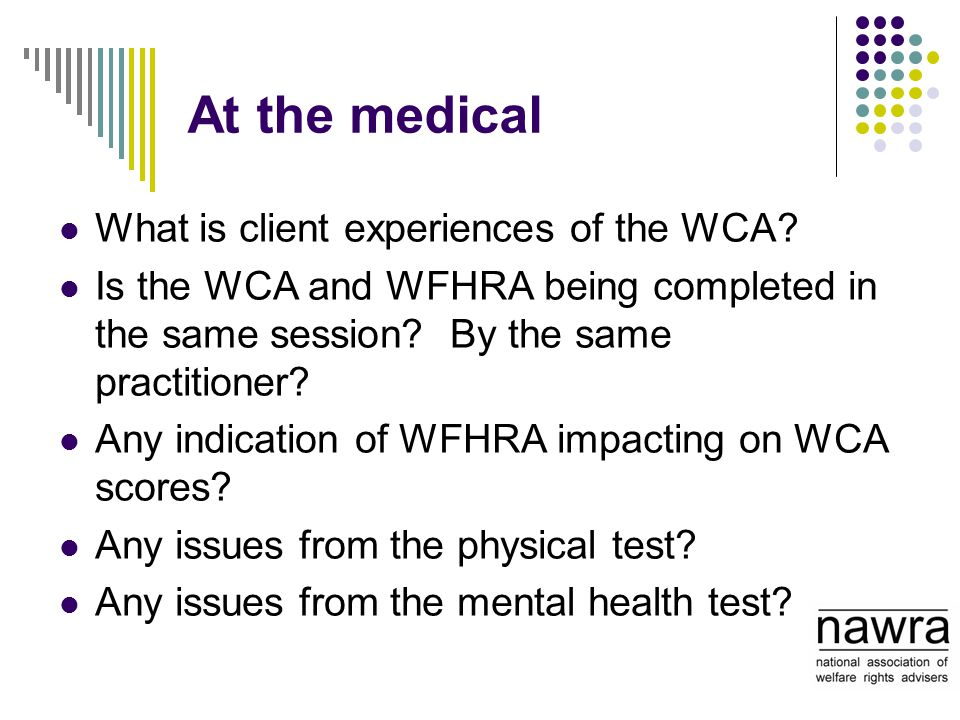 At the medical What is client experiences of the WCA? Is the WCA and WFHRA being completed in the same session? By the same practitioner? Any indicati