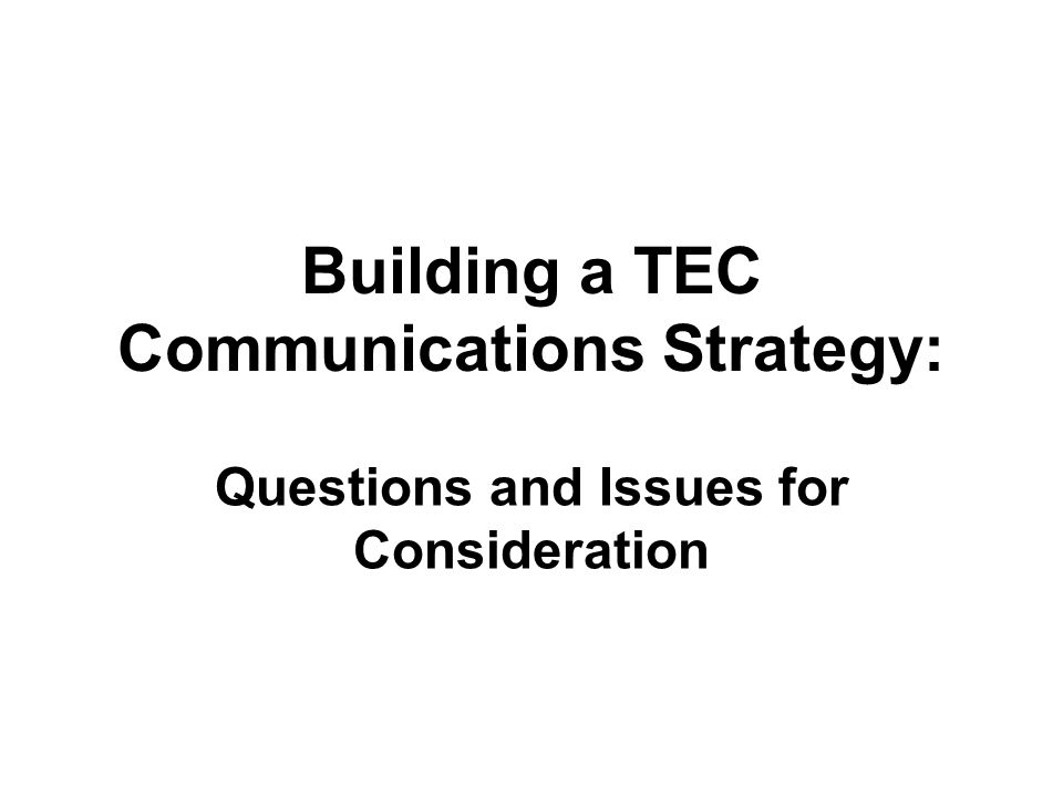 Building a TEC Communications Strategy: Questions and Issues for Consideration