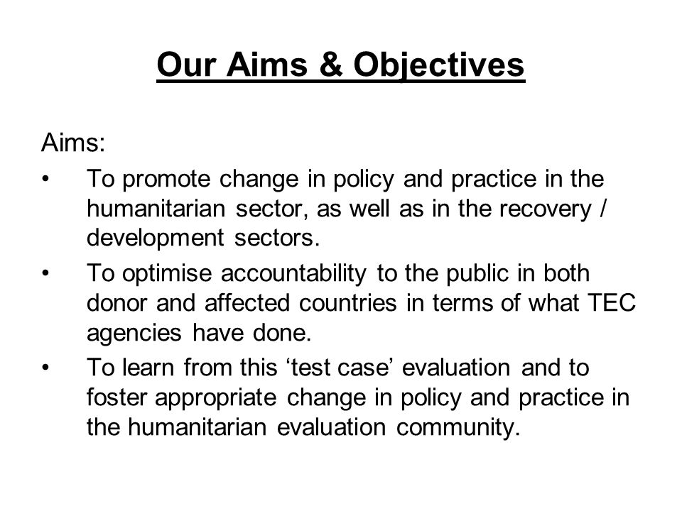 Our Aims & Objectives contd Objectives: To promote higher level analysis of humanitarian policy and practice through synthesis.