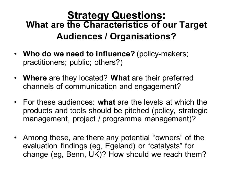 Target Audiences / Organisations Some Issues to Consider Prioritise audience Ensure outputs are 'demand led' Lead the demand