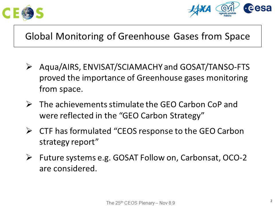 The 25 th CEOS Plenary – Nov 8,9 2 Global Monitoring of Greenhouse Gases from Space  Aqua/AIRS, ENVISAT/SCIAMACHY and GOSAT/TANSO-FTS proved the importance of Greenhouse gases monitoring from space.