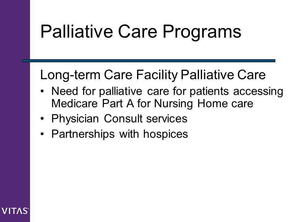 Palliative Care Programs Long-term Care Facility Palliative Care Need for palliative care for patients accessing Medicare Part A for Nursing Home care