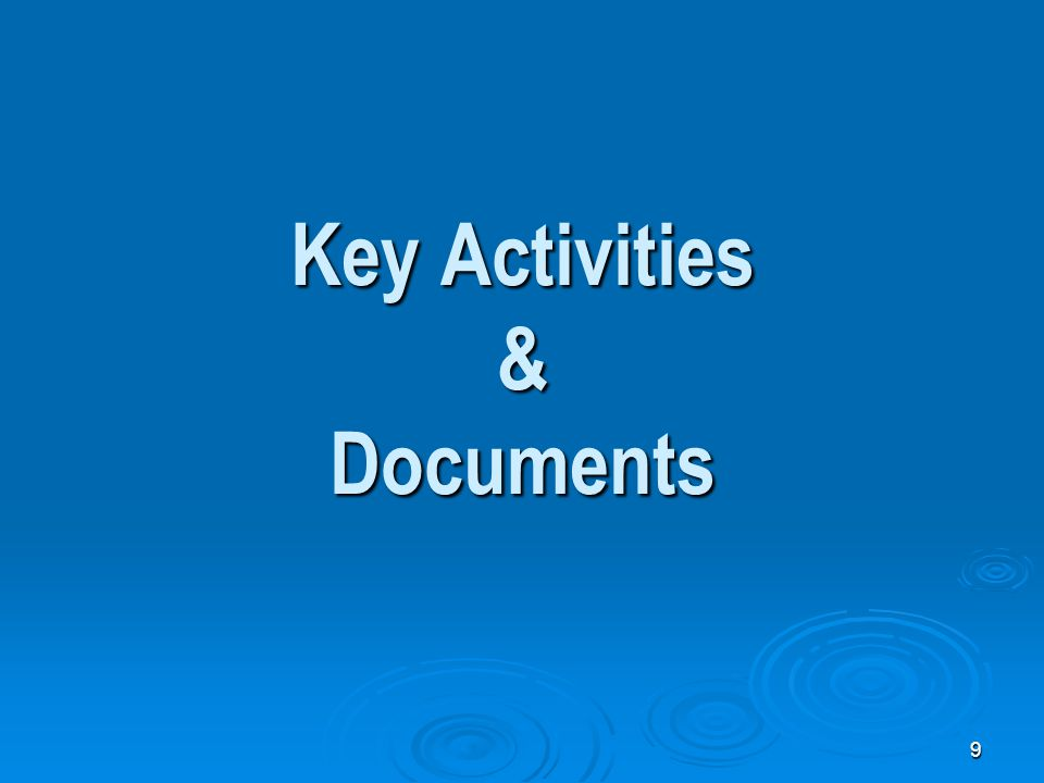 9 Key Activities & Documents