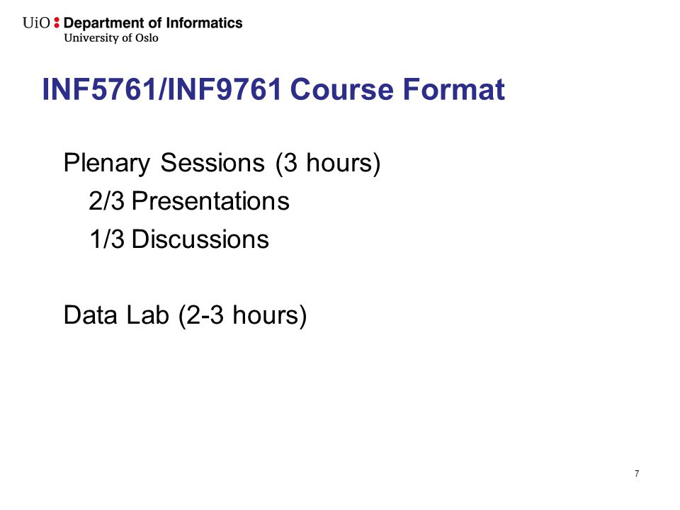 7 INF5761/INF9761 Course Format Plenary Sessions (3 hours) 2/3Presentations 1/3Discussions Data Lab (2-3 hours)