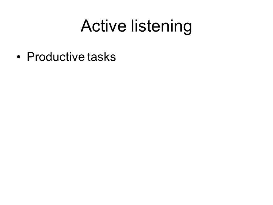 Active listening Productive tasks