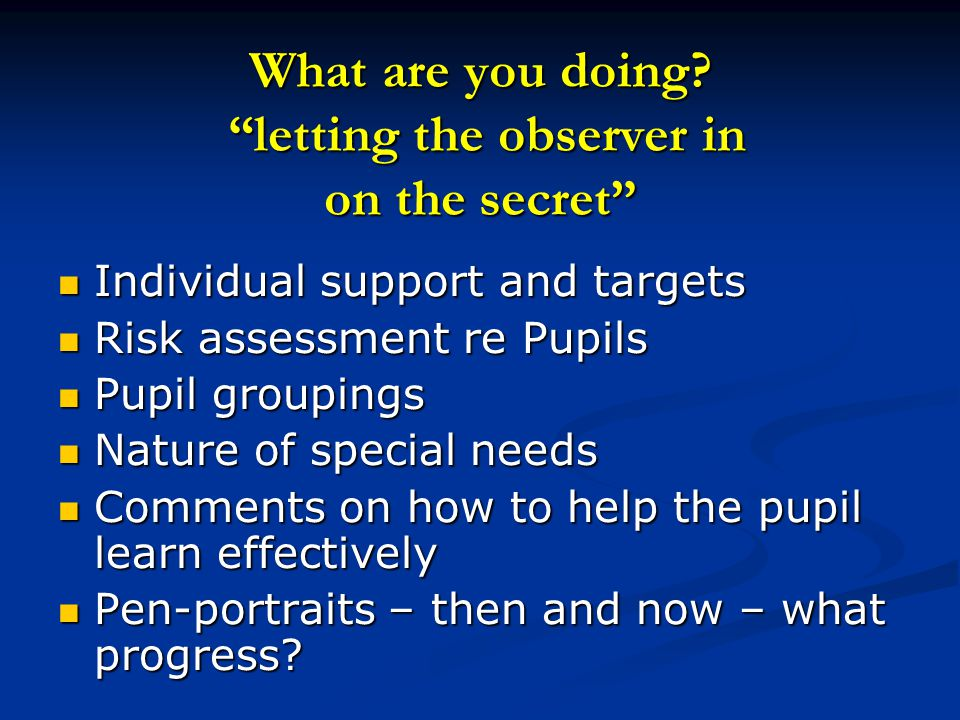"What are you doing? ""letting the observer in on the secret"" Individual support and targets Individual support and targets Risk assessment re Pupils Ri"
