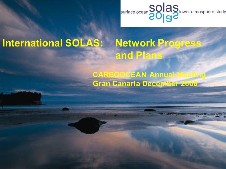 International SOLAS:Network Progress and Plans CARBOOCEAN Annual Meeting Gran Canaria December 2006